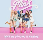 MINX - Why Did You Come To My Home